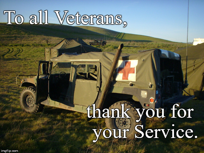 To my kin, to my Shipmates and to all men & women who served before or after me: Please accept my sincerest thanks. | To all Veterans, thank you for  your Service. | image tagged in veterans day,armistist day,solemn day,thank you,ambulance,douglie | made w/ Imgflip meme maker