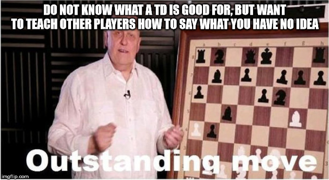 DO NOT KNOW WHAT A TD IS GOOD FOR, BUT WANT TO TEACH OTHER PLAYERS HOW TO SAY WHAT YOU HAVE NO IDEA | image tagged in outstanding move | made w/ Imgflip meme maker