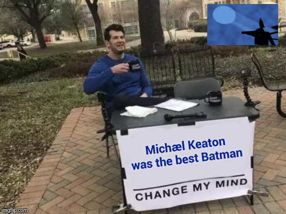 Jack Nicholson is the Joker | Michael Keaton was the best Batman | image tagged in memes,change my mind,batman smiles,movies,superheroes,the dark knight | made w/ Imgflip meme maker
