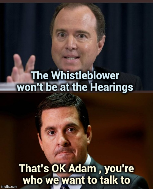 Time to come clean , Schifftless | The Whistleblower won't be at the Hearings That's OK Adam , you're who we want to talk to | image tagged in adam schiff,devin nunes,spanish inquisition,ain't nobody got time for that,truth hurts,commie | made w/ Imgflip meme maker