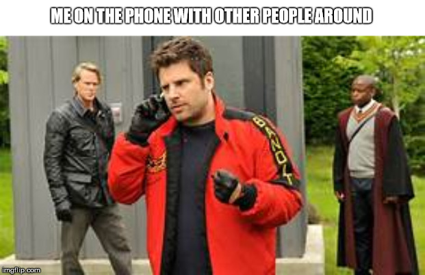 Phone Boss |  ME ON THE PHONE WITH OTHER PEOPLE AROUND | image tagged in psych,funny | made w/ Imgflip meme maker
