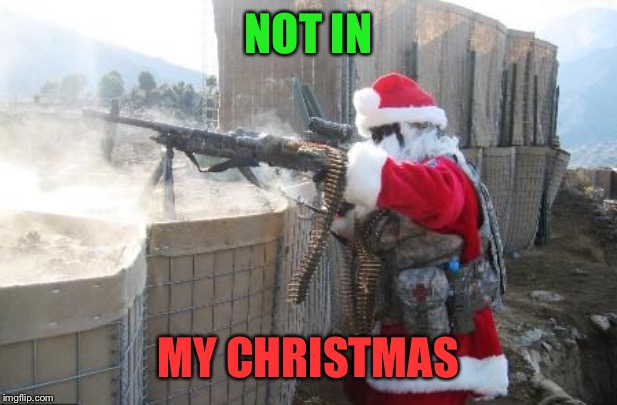 Hohoho Meme | NOT IN MY CHRISTMAS | image tagged in memes,hohoho | made w/ Imgflip meme maker
