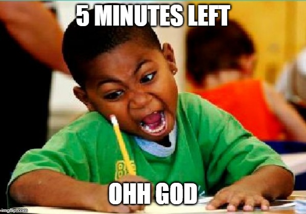 Funny Kid Testing | 5 MINUTES LEFT OHH GOD | image tagged in funny kid testing | made w/ Imgflip meme maker
