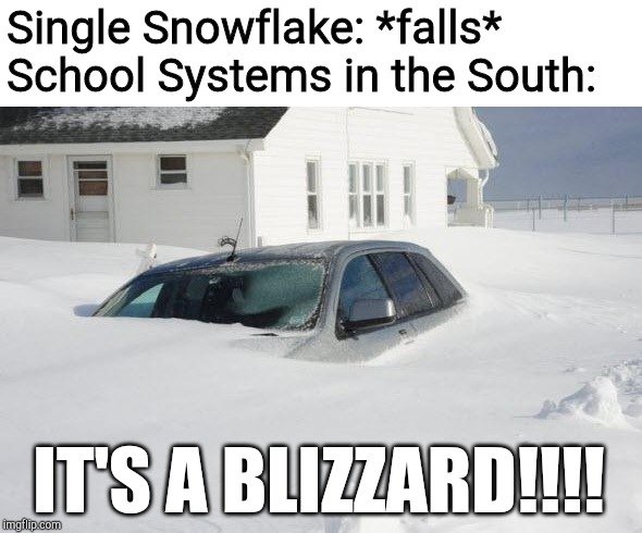 Southern High Schools | Single Snowflake: *falls* School Systems in the South: IT'S A BLIZZARD!!!! | image tagged in snow storm large,high school,snow day | made w/ Imgflip meme maker