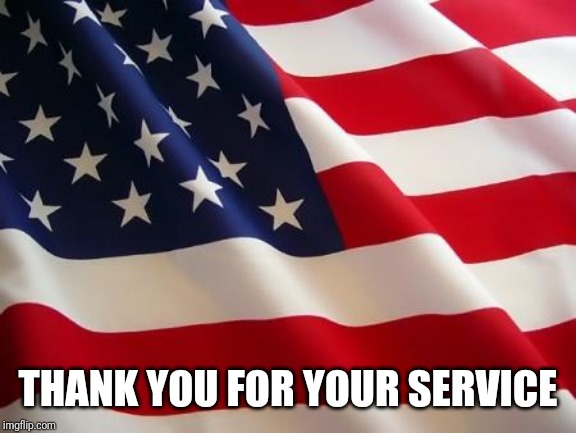American flag | THANK YOU FOR YOUR SERVICE | image tagged in american flag | made w/ Imgflip meme maker