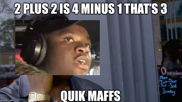 Roll Safe Think About It |  2 PLUS 2 IS 4 MINUS 1 THAT'S 3; QUIK MAFFS | image tagged in memes,roll safe think about it,big shaq,mans not hot,quick maths,funny memes | made w/ Imgflip meme maker