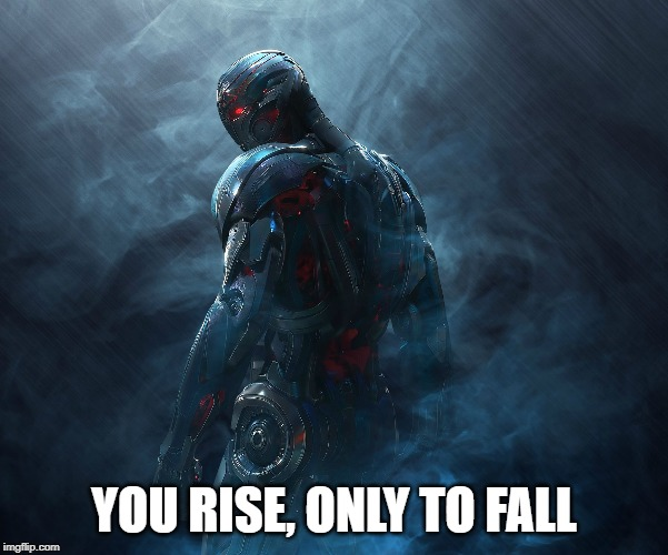 Ultron |  YOU RISE, ONLY TO FALL | image tagged in age of ultron | made w/ Imgflip meme maker