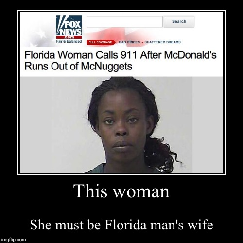 This woman | She must be Florida man's wife | image tagged in funny,demotivationals | made w/ Imgflip demotivational maker