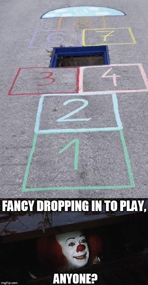 Wanna play a quick game? | FANCY DROPPING IN TO PLAY, ANYONE? | image tagged in pennywise hey kid,hopscotch | made w/ Imgflip meme maker
