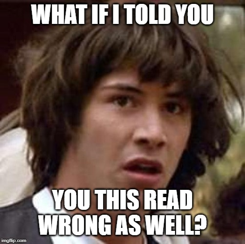 Conspiracy Keanu Meme | WHAT IF I TOLD YOU YOU THIS READ WRONG AS WELL? | image tagged in memes,conspiracy keanu | made w/ Imgflip meme maker