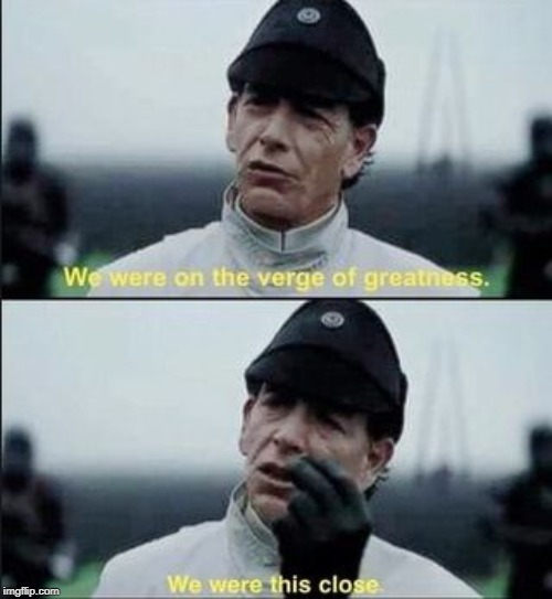 We were on ther verge of greatness Krennic | image tagged in we were on ther verge of greatness krennic | made w/ Imgflip meme maker