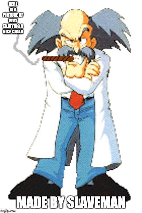 Dr. Wily | HERE IS A PICTURE OF WILY ENJOYING A NICE CIGAR MADE BY SLAVEMAN | image tagged in megaman,memes,dr wily | made w/ Imgflip meme maker