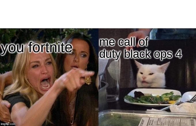 Woman Yelling At Cat Meme | you fortnite me call of duty black ops 4 | image tagged in memes,woman yelling at cat | made w/ Imgflip meme maker