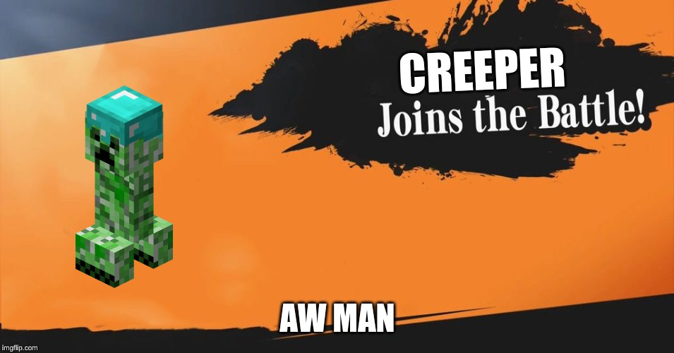 Smash Bros. |  CREEPER; AW MAN | image tagged in smash bros,creeper,minecraft | made w/ Imgflip meme maker