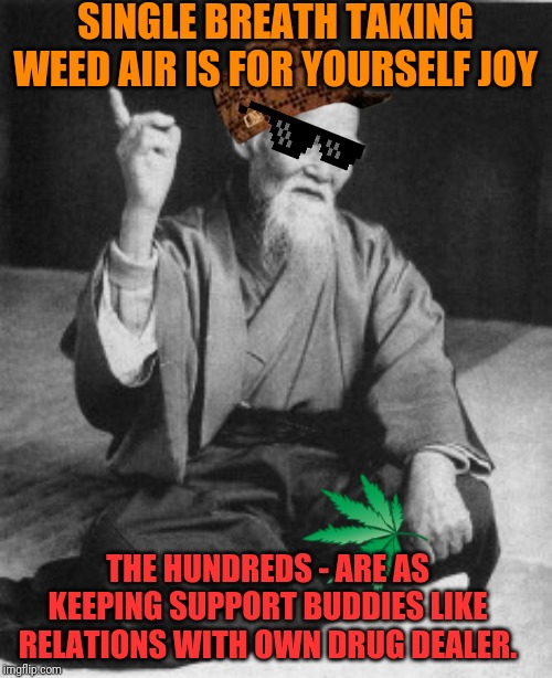 -There soon being turn into female with behavior between addicts. | SINGLE BREATH TAKING WEED AIR IS FOR YOURSELF JOY THE HUNDREDS - ARE AS KEEPING SUPPORT BUDDIES LIKE RELATIONS WITH OWN DRUG DEALER. | image tagged in aikido master,smoke weed everyday,medicine,drugs are bad,drug dealer,buddy the elf | made w/ Imgflip meme maker