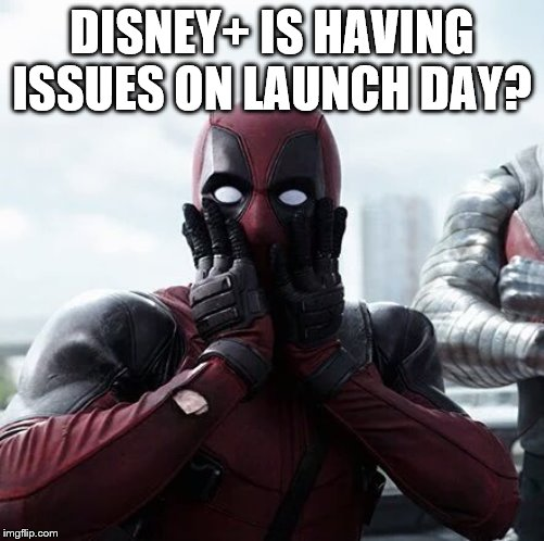 Deadpool Surprised |  DISNEY+ IS HAVING ISSUES ON LAUNCH DAY? | image tagged in memes,deadpool surprised | made w/ Imgflip meme maker