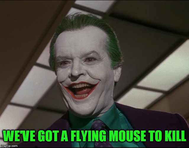 WE'VE GOT A FLYING MOUSE TO KILL | made w/ Imgflip meme maker