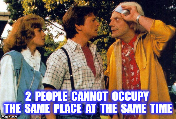2  PEOPLE  CANNOT  OCCUPY  THE  SAME  PLACE  AT  THE  SAME  TIME | made w/ Imgflip meme maker