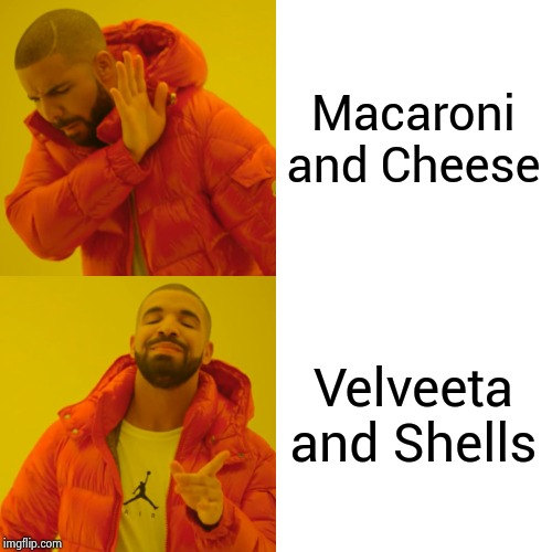 Anything worth doing is worth doing right | Macaroni and Cheese Velveeta and Shells | image tagged in memes,drake hotline bling,velveeta,creamy,delicious,cheesy | made w/ Imgflip meme maker