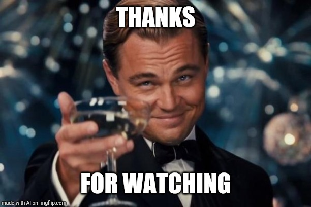 Leonardo Dicaprio Cheers |  THANKS; FOR WATCHING | image tagged in memes,leonardo dicaprio cheers | made w/ Imgflip meme maker