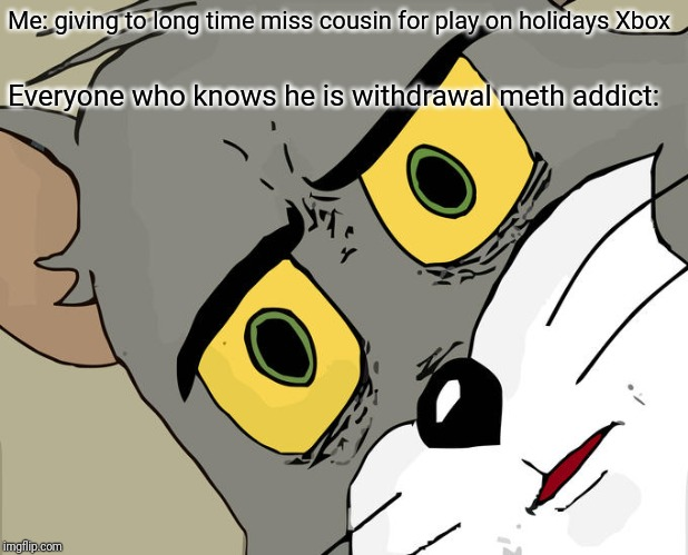 -The new interest in adult brutal story. |  Me: giving to long time miss cousin for play on holidays Xbox; Everyone who knows he is withdrawal meth addict: | image tagged in memes,unsettled tom,meth,addict,xbox one,giving | made w/ Imgflip meme maker