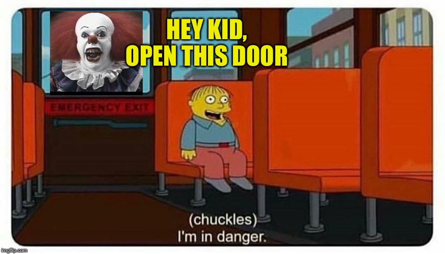 It IS an emergency Ralphie! | HEY KID, OPEN THIS DOOR | image tagged in im in danger,pennywise,memes,funny | made w/ Imgflip meme maker