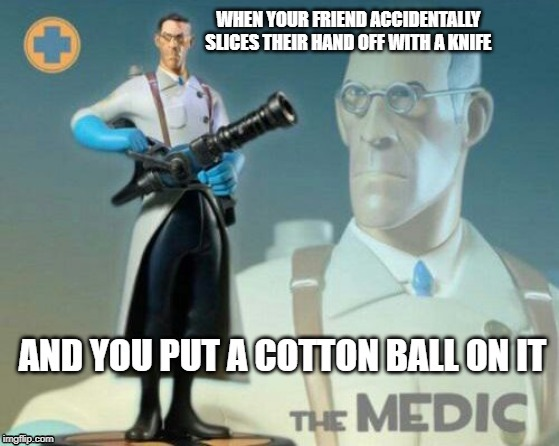 me irl | image tagged in memes,funny memes,tf2,tf2 medic,tf2 medic meme,stupid people | made w/ Imgflip meme maker