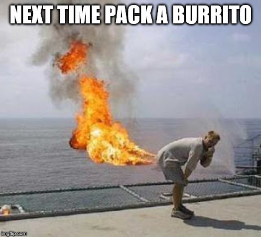 Fart | NEXT TIME PACK A BURRITO | image tagged in fart | made w/ Imgflip meme maker
