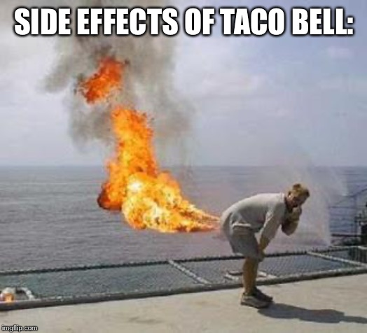 Fart | SIDE EFFECTS OF TACO BELL: | image tagged in fart | made w/ Imgflip meme maker