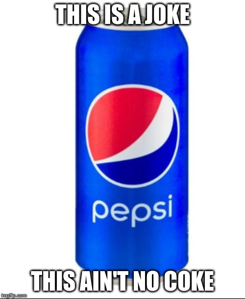 THIS IS A JOKE THIS AIN'T NO COKE | image tagged in coke,all,coke memes | made w/ Imgflip meme maker