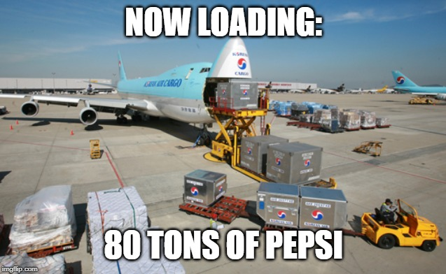 Pepsi Airlines | NOW LOADING: 80 TONS OF PEPSI | image tagged in airlines,airplane,south korea,pepsi | made w/ Imgflip meme maker