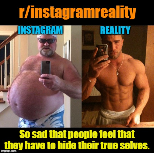 r/instagramreality | r/instagramreality So sad that people feel that they have to hide their true selves. INSTAGRAM REALITY | image tagged in instagram,expectation vs reality | made w/ Imgflip meme maker