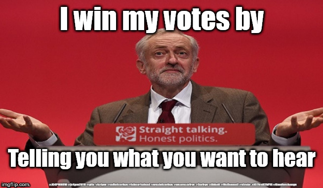 Corbyn's lies |  I win my votes by; Telling you what you want to hear | image tagged in brexit election 2019,brexit boris corbyn farage swinson trump,jc4pmnow gtto jc4pm2019,cultofcorbyn,labourisdead,marxist momentum | made w/ Imgflip meme maker
