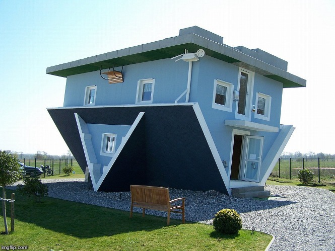 Upside down house | image tagged in upside down house | made w/ Imgflip meme maker
