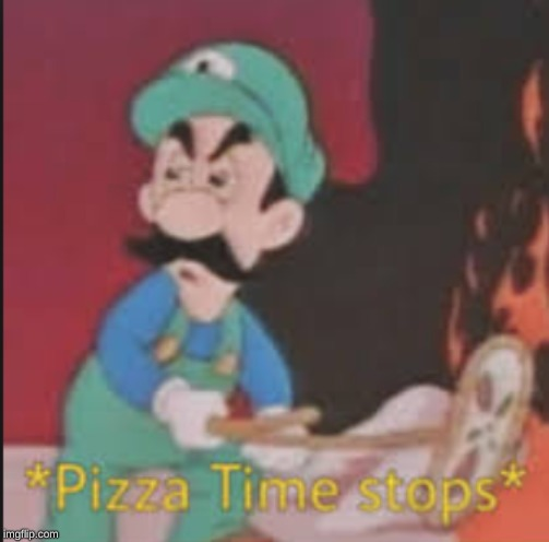 Pizza Time Stops | image tagged in pizza time stops | made w/ Imgflip meme maker