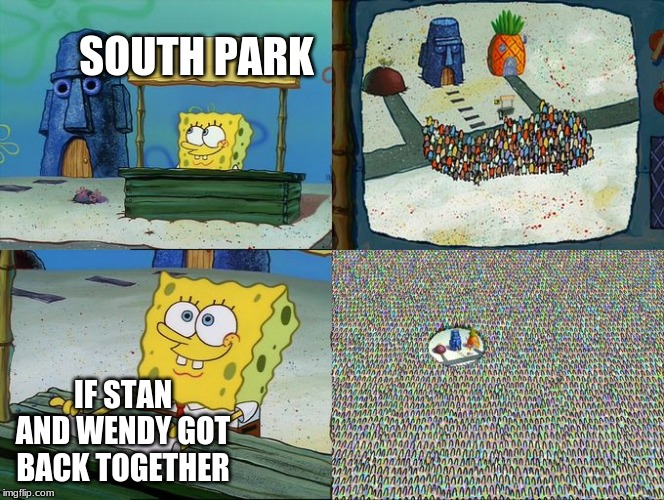 Spongebob hype stand | SOUTH PARK IF STAN AND WENDY GOT BACK TOGETHER | image tagged in spongebob hype stand | made w/ Imgflip meme maker