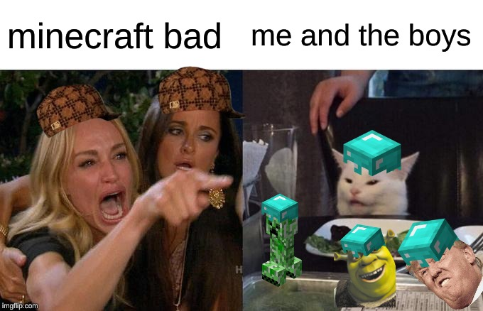 Woman Yelling At Cat Meme | minecraft bad me and the boys | image tagged in memes,woman yelling at cat | made w/ Imgflip meme maker