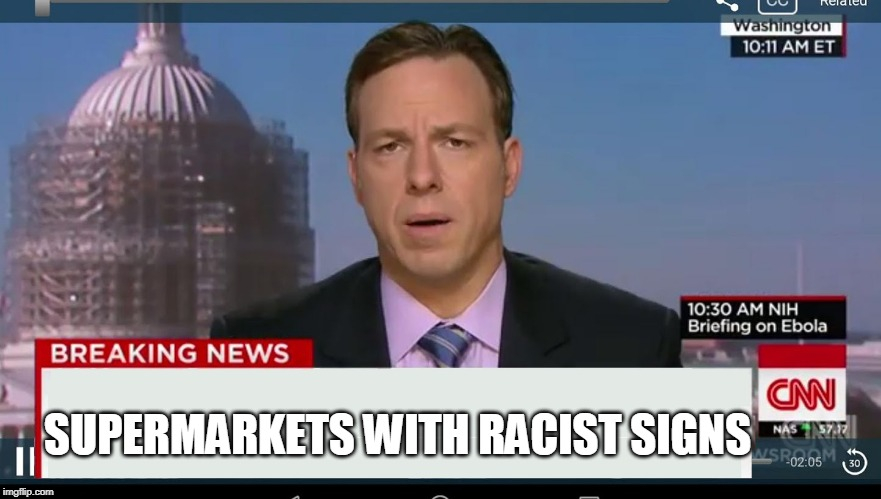 cnn breaking news template | SUPERMARKETS WITH RACIST SIGNS | image tagged in cnn breaking news template | made w/ Imgflip meme maker