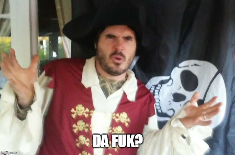WTF PIRATE | DA FUK? | image tagged in wtf pirate | made w/ Imgflip meme maker
