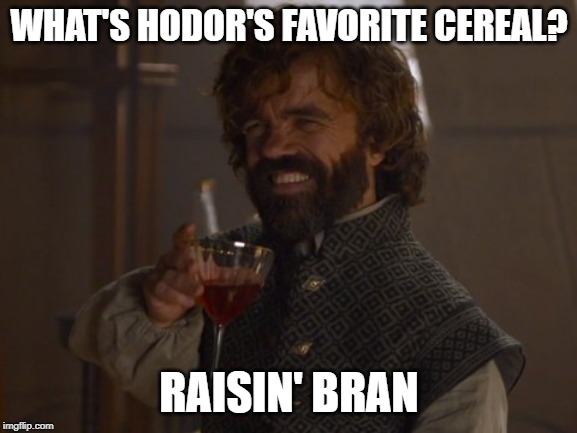 Game of Thrones Laugh | WHAT'S HODOR'S FAVORITE CEREAL? RAISIN' BRAN | image tagged in game of thrones laugh | made w/ Imgflip meme maker