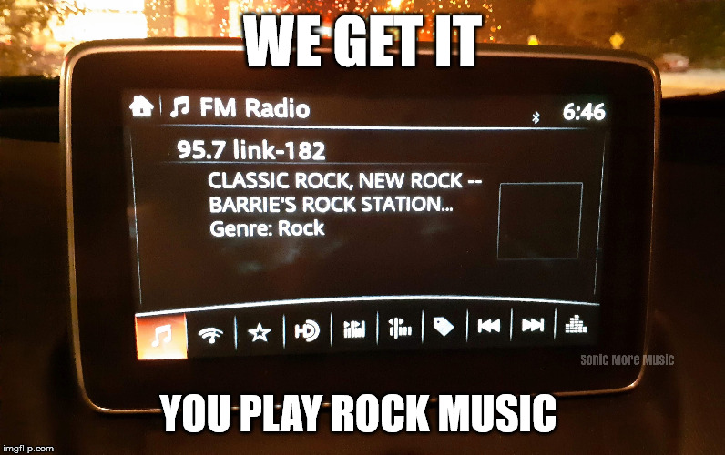 Radio |  WE GET IT; YOU PLAY ROCK MUSIC | image tagged in radio,rock,rock music,rock and roll,canada,barrie | made w/ Imgflip meme maker