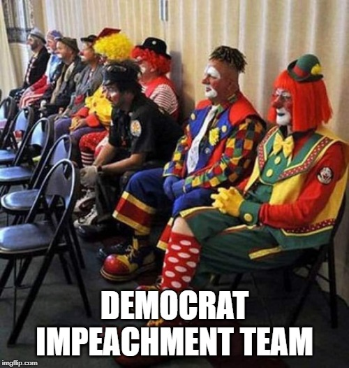 Clown Show |  DEMOCRAT IMPEACHMENT TEAM | image tagged in democrats,impeachment,impeachment team,trump impeachment,democrats trump,trump | made w/ Imgflip meme maker