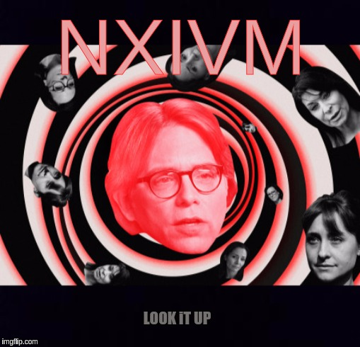 NXIVM LOOK iT UP | image tagged in human rights,child abuse,child molester,human stupidity,god,jesus christ | made w/ Imgflip meme maker