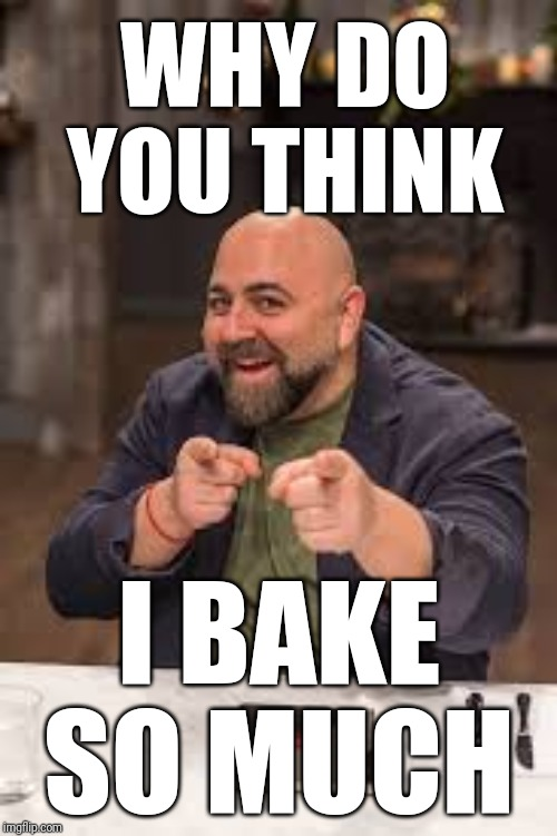 Duff Goldman | WHY DO YOU THINK I BAKE SO MUCH | image tagged in duff goldman | made w/ Imgflip meme maker