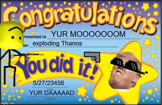 Happy Star Congratulations Meme | YUR MOOOOOOOM exploding Thanos 5/27/23456 YUR DAAAAAD | image tagged in memes,happy star congratulations | made w/ Imgflip meme maker