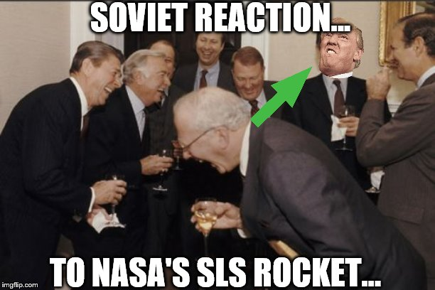SLS CONVERSATION GONE WRONG? | SOVIET REACTION... TO NASA'S SLS ROCKET... | image tagged in memes,laughing men in suits,nasa | made w/ Imgflip meme maker