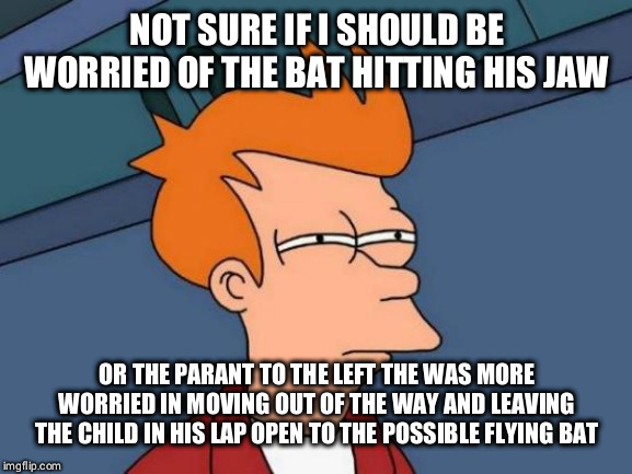 Futurama Fry Meme | NOT SURE IF I SHOULD BE WORRIED OF THE BAT HITTING HIS JAW OR THE PARANT TO THE LEFT THE WAS MORE WORRIED IN MOVING OUT OF THE WAY AND LEAVI | image tagged in memes,futurama fry | made w/ Imgflip meme maker