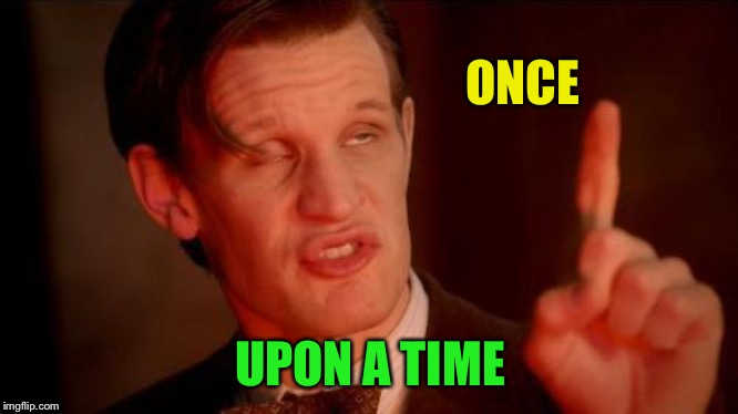 Drunk Doctor Says... | ONCE UPON A TIME | image tagged in drunk doctor says | made w/ Imgflip meme maker