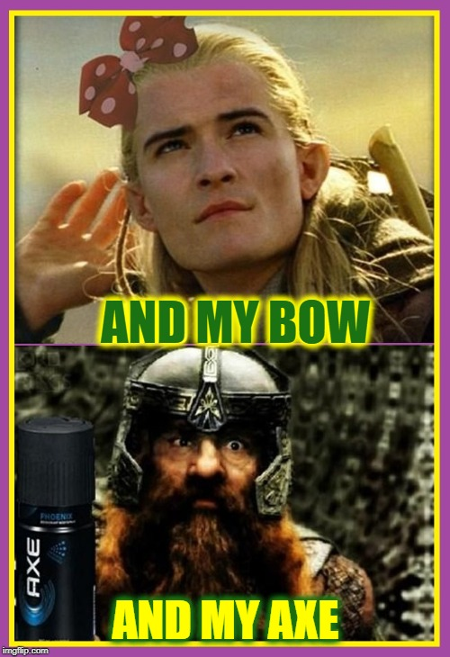 Lord of the Schwings: that's so punny |  AND MY BOW; AND MY AXE | image tagged in vince vance,gimli,legolas,lord of the rings,axe,puns | made w/ Imgflip meme maker