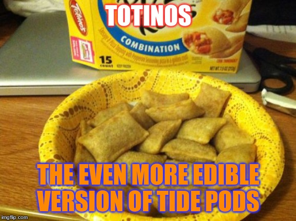 The edible Tide Pods | TOTINOS THE EVEN MORE EDIBLE VERSION OF TIDE PODS | image tagged in memes,good guy pizza rolls,tide pods,totinos | made w/ Imgflip meme maker